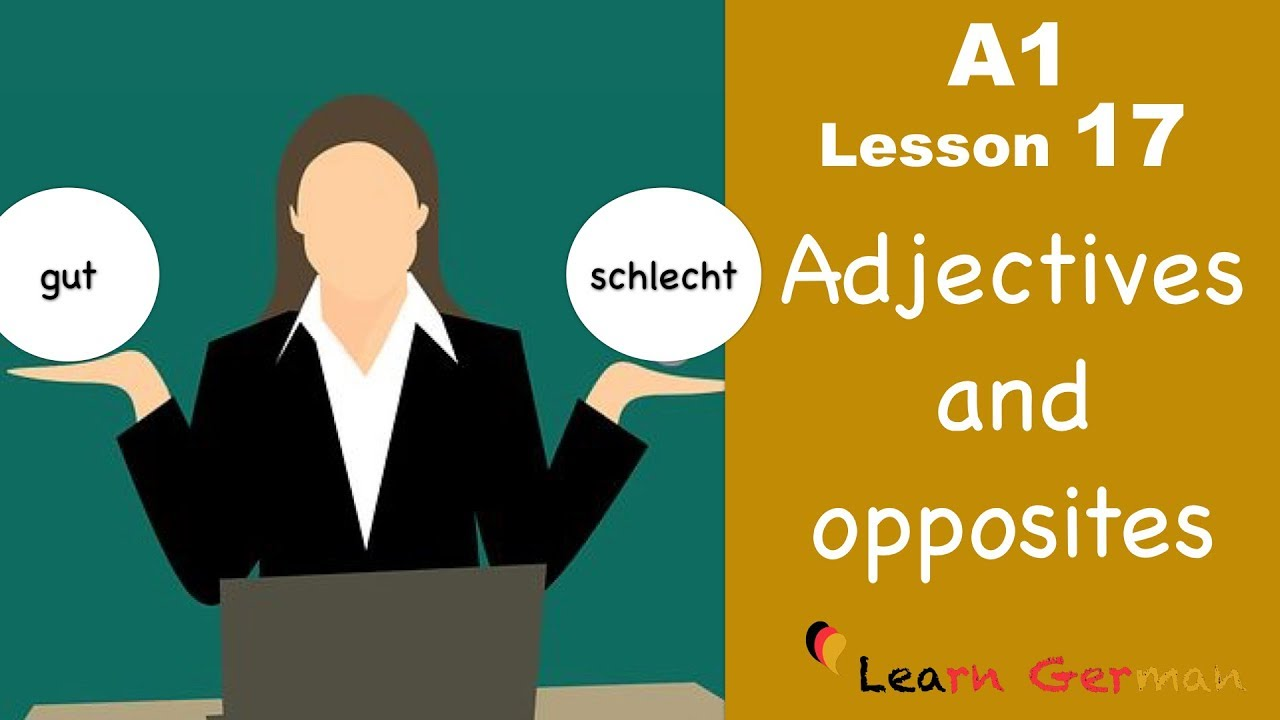 Learn German for beginners A1  - Adjectives & opposites in German - Lesson 17