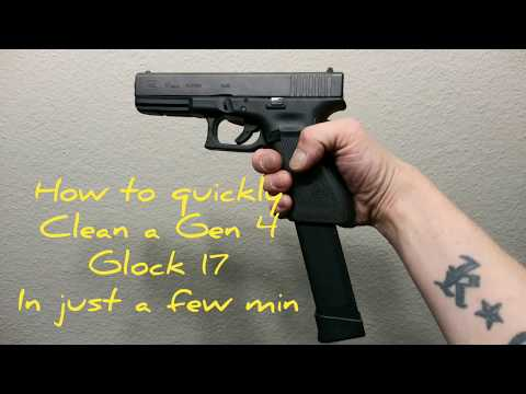 How to quickly clean a gen 4 glock 17 in a few min