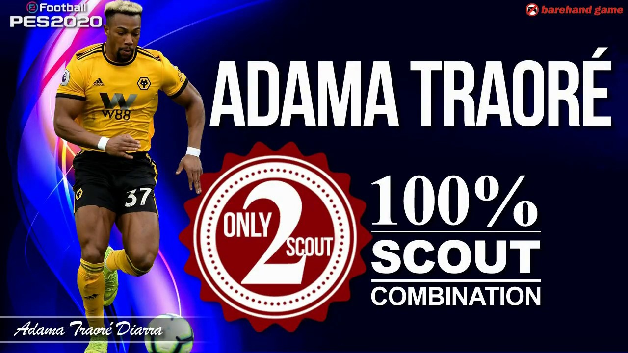 Adama Traore Only 2 Scouts 100 Scout Combination In Pes 2020 Youtube