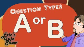Eric's Quiz Show - Question Types - A or B