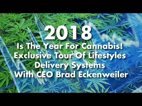2018:The Year For Cannabis! Exclusive Tour Of Lifestyles Delivery Systems With CEO Brad Eckenweiler
