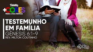 Testemunho em Família - Gênesis 6:1-9 | Rev. Milton Coutinho