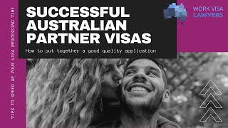 Successful Australian Partner Visas 300, 820 & more! How to put together a good quality application.