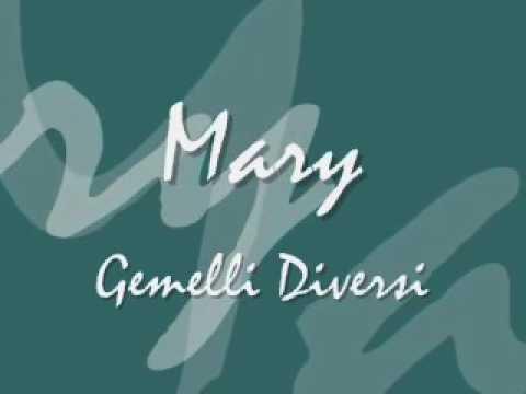 Gemelli diversi mary testo youtube - Mary gemelli diversi ...