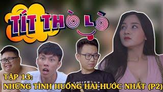 Tít Thò Lò 13 TỔNG HỢP NHỮNG TÌNH HUỐNG HÀI HƯỚC NHẤT P2 | Phim hài Minh Tít