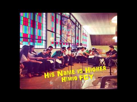 His name is Higher -  Himig FCY
