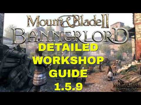 Workshop guide 1.5.9 more detailed Mount and Blade 2 Bannerlord