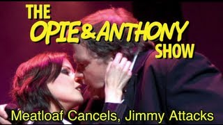 Opie & Anthony: Meatloaf Cancels, Jimmy Attacks (03/11-03/12/08)