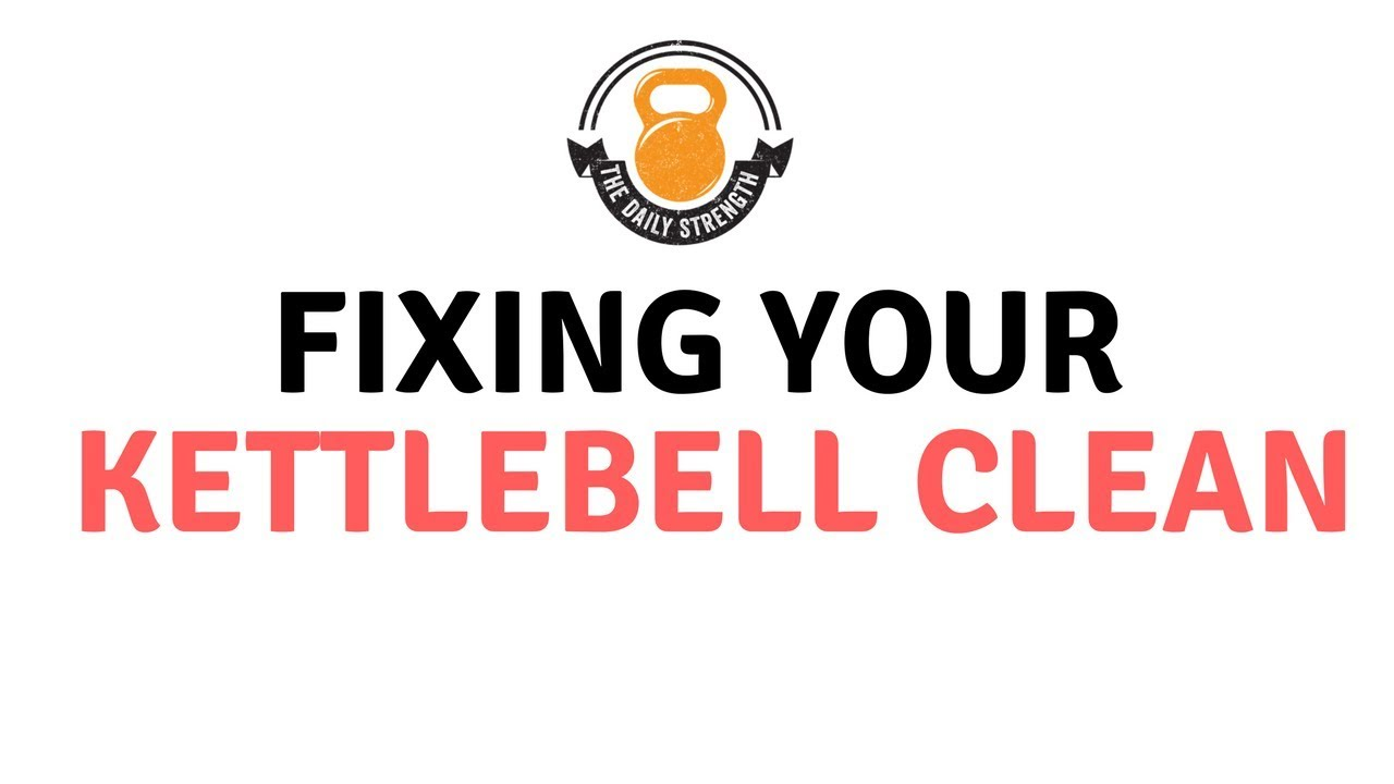 Fixing Your Kettlebell Clean [The Daily Strength, Ep. 8] - YouTube