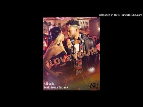 Adi Cudz Feat. Bruna Tatiana - I Love You (Reggaeton)