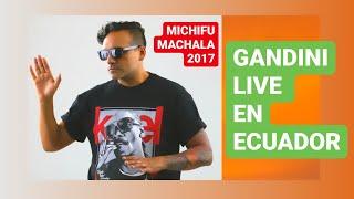 GANDINI LIVE EN ECUADOR ▶ MICHIFU MACHALA 2017 ✔