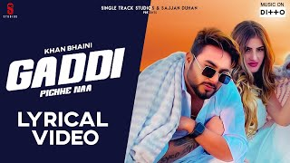 New Punjabi Songs 2019 I Gaddi Pichhe Naa Lyrical Video | Khan Bhaini | Shipra G| Latest  Songs 2020