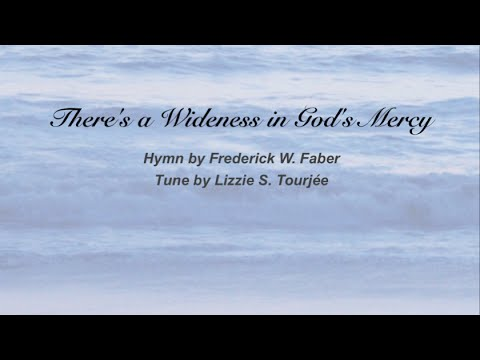 There's a Wideness in God's Mercy (Presbyterian Hymnal #68)