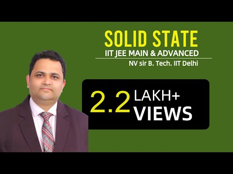 SOLID STATE 01 NV SIR ( B.Tech. IIT Delhi) | IIT JEE MAIN + ADVANCED | AIPMT | CHEMISTRY |