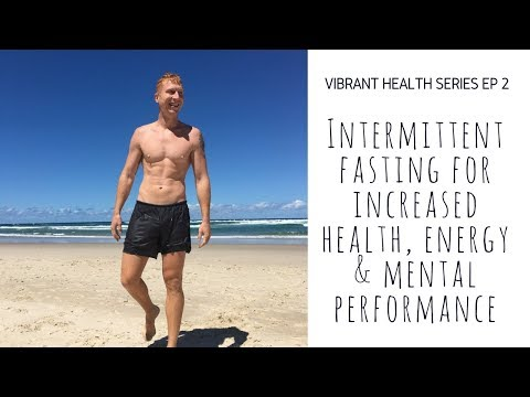 Intermittent Fasting for Increased Health, Energy, & Mental Performance (Vibrant Health Series Ep2)