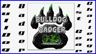 Bulldog Badger 1st Gear Challenge