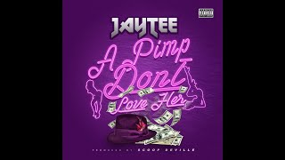 JAY TEE - A PIMP DON39T LOVE HER AUDIO