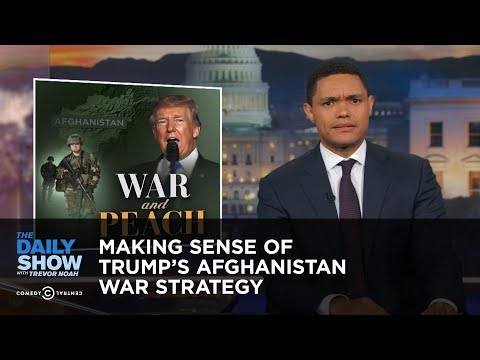 Making Sense of Trump's Afghanistan War Strategy: The Daily Show