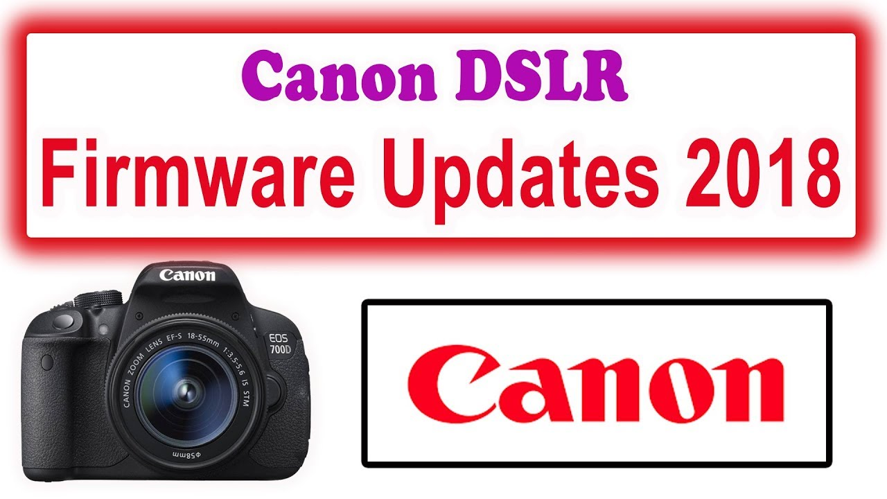 Canon DSLR Camera Firmware Updates 2019, Latest Version #Photo Vision