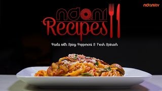 Ndani Recipes: Pasta With Spicy Pepperoni & Fresh Spinach