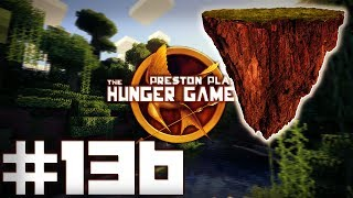 Minecraft Hunger Games: FLOATING ISLANDS! - w/Preston & Friends - #136