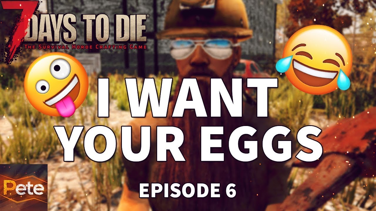 7 Days to Die Jack I Want Your Eggs