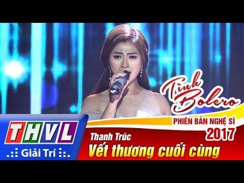 THVL | Tình Bolero – Phiên Bản Nghệ Sĩ 2017 | Tập 2: Vết Thương Cuối Cùng - Thanh Trúc