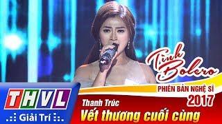 THVL | Tình Bolero – Phiên bản nghệ sĩ 2017 | Tập 2: Vết thương cuối cùng - Thanh Trúc thumbnail