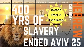 400 Year Curse Of Slavery Over - Ended In Aviv/Nisan- PART I - Get Calendar at livelightwell.com