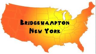 How to Say or Pronounce USA Cities — Bridgehampton, New York