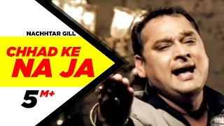 Chhad Ke Na Ja Nachhtar Gill Full Song HD | Punjabi Songs | Speed Records