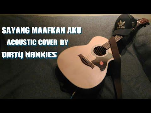 Sayang Maafkan Aku (Acoustic cover) by Dirty Mankies
