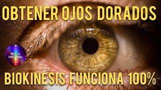 📀BIOKINESIS PODEROSO 2017 - OBTENER OJOS DORADOS! FUNCIONA 100% SUBLIMINAL HIPNOSE📀