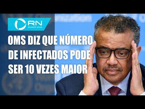 OMS diz que número de infectados pode ser 10 vezes maior