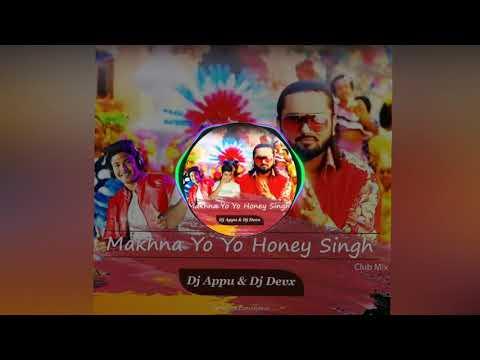 Makhna Yo Yo Honey Singh (Club Mix) Dj Appu & Dj Devx