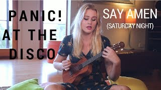Say Amen (Saturday Night) Panic! at the Disco | Ukulele Cover