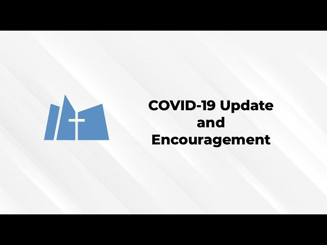 COVID-19 Update and Encouragement