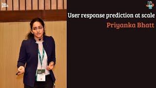 User response prediction at scale - Priyanka Bhatt