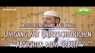 UMGANG MIT UNTERSCHIEDLICHEN ABSICHTEN BEIM GEBET? Antworten mit Shaikh Abu Anas