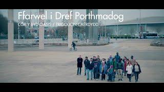 Ffarwel i Dref Porthmadog - Côr y Byd Oasis / Trigolion Caerdydd