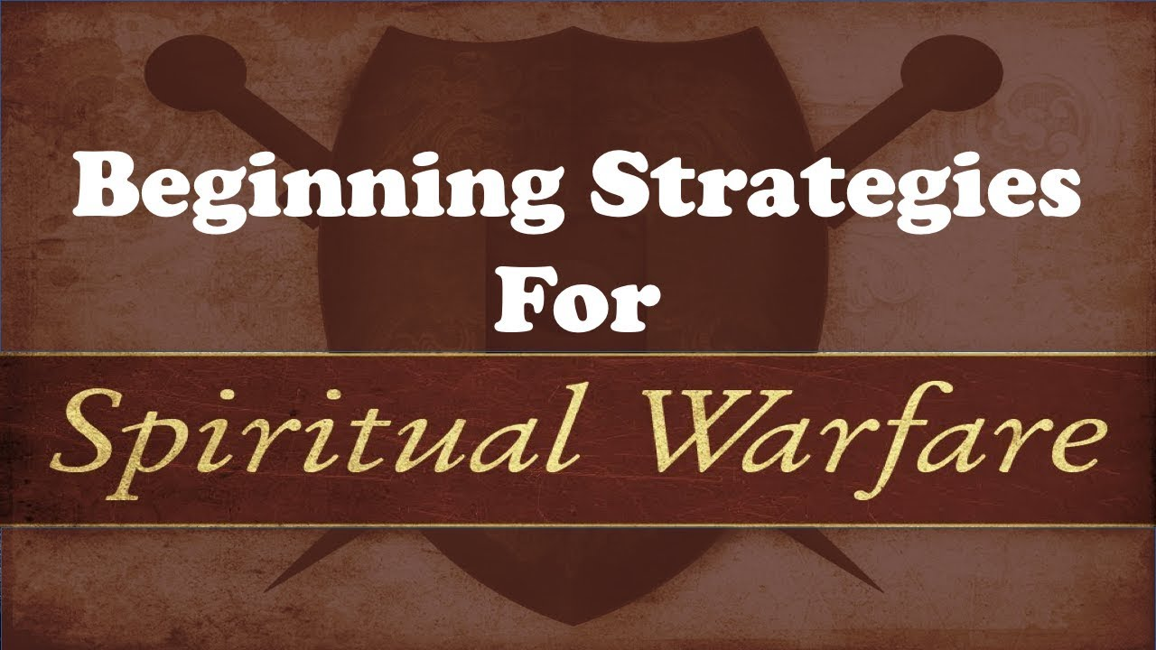 BEGINNING STRATEGIES FOR SPIRITUAL WARFARE