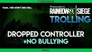 RAINBOW SIX SIEGE Trolling - Team Killing Reactions - Dropped Controller Bad User Name and Bullies