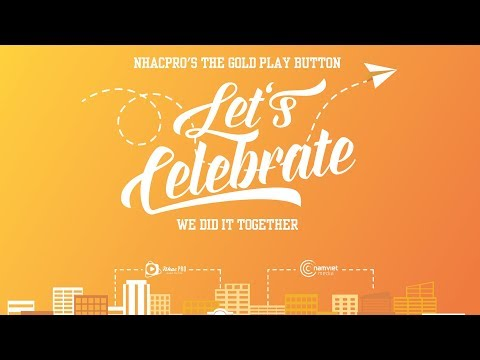 NhacPro's The Gold Play Button - Let's Celebrate - We Did It Together
