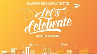 nhacpros the gold play button - lets celebrate - we did it together