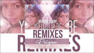 Bombs Away Feat. Reigan - You Gotta Be (Bromad Remix) - Official Audio