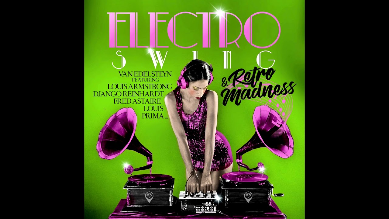 Electro Swing Retro Madness Playlist By Van Edelsteyn