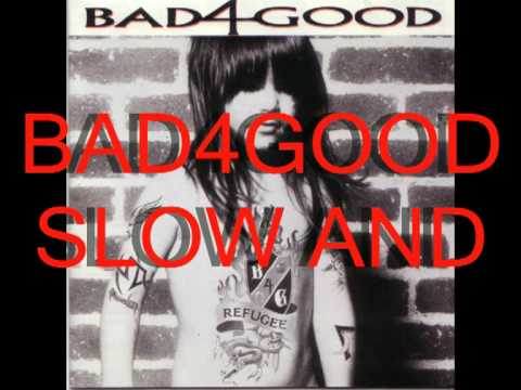 Bad4Good   Slow and Beautiful