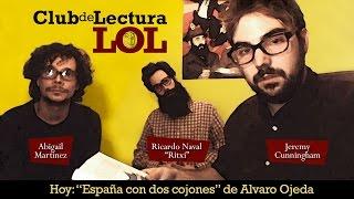CLUB DE LECTURA LOL - 'España, con dos cojones' de Álvaro Ojeda.