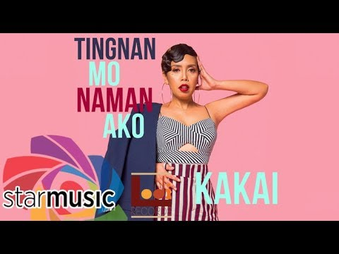 Kakai Bautista - Tingnan Mo Naman Ako...