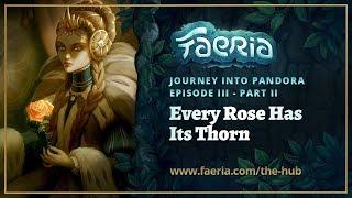 Faeria - Journey into Pandora - EP3 Pt2 - Every Rose Has Its Thorn